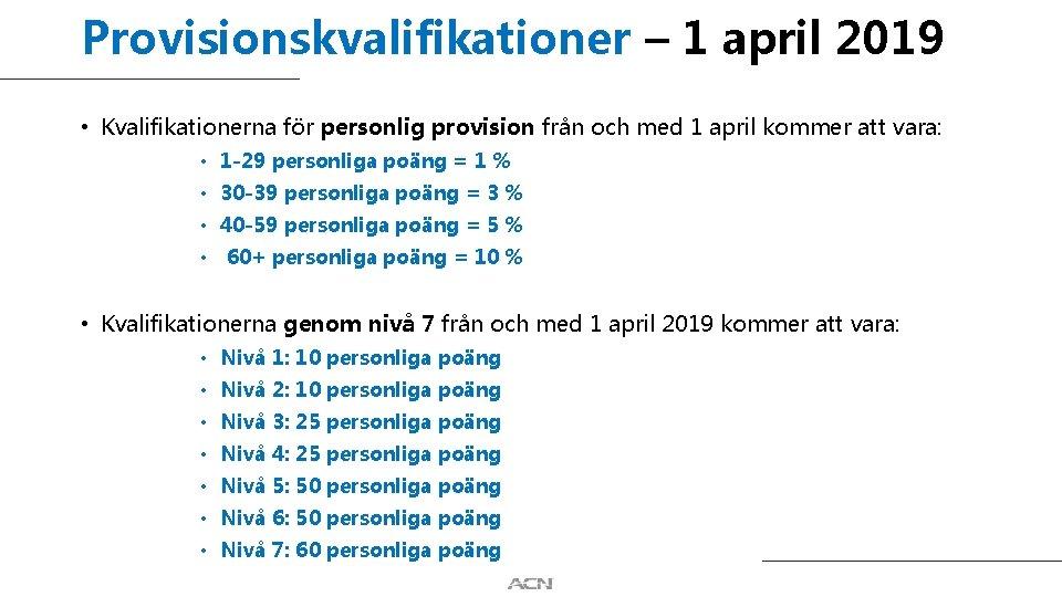 Provisionskvalifikationer – 1 april 2019 • Kvalifikationerna för personlig provision från och med 1