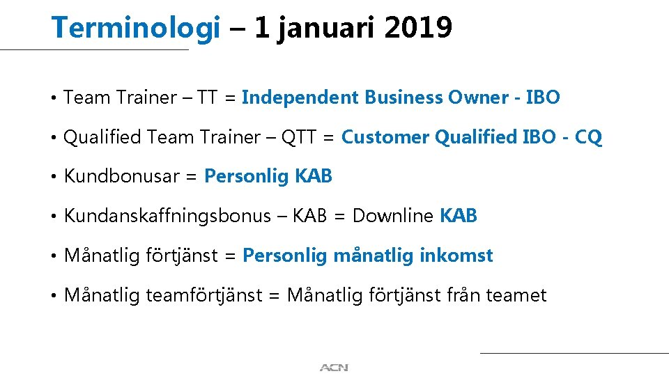 Terminologi – 1 januari 2019 • Team Trainer – TT = Independent Business Owner