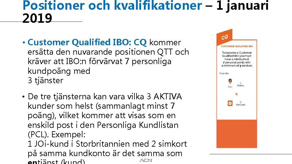 Positioner och kvalifikationer – 1 januari 2019 • Customer Qualified IBO: CQ kommer ersätta