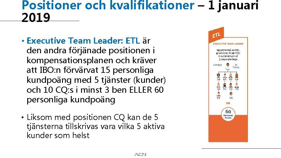 Positioner och kvalifikationer – 1 januari 2019 • Executive Team Leader: ETL är den