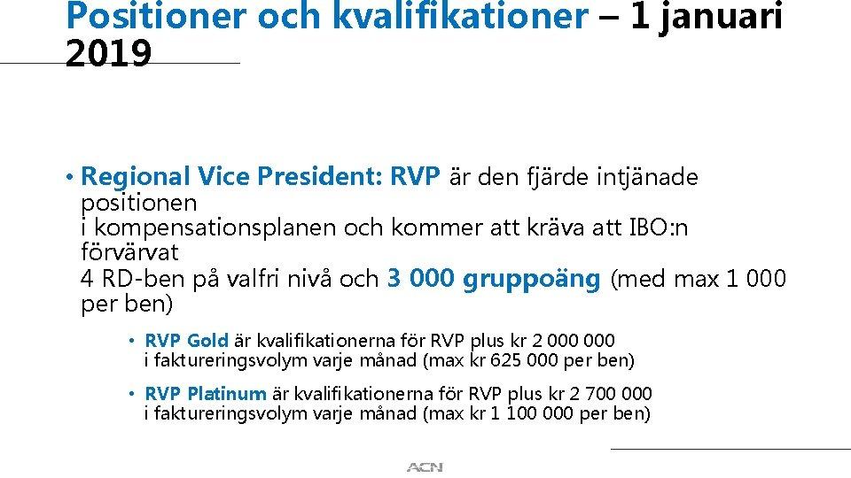 Positioner och kvalifikationer – 1 januari 2019 • Regional Vice President: RVP är den