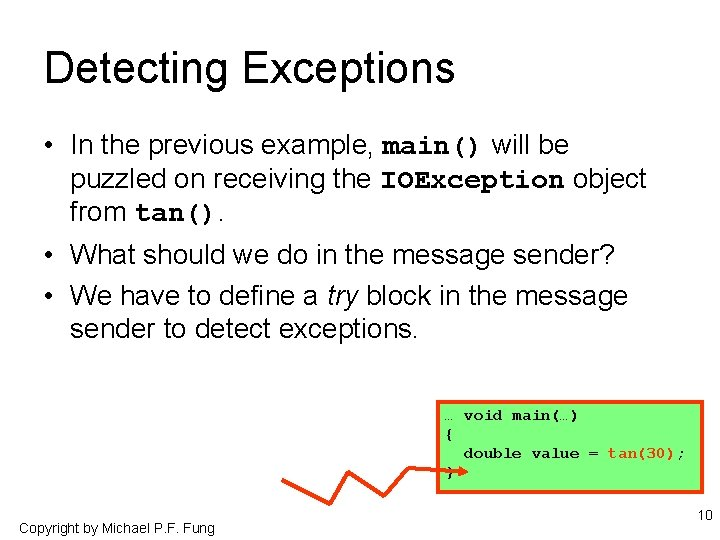 Detecting Exceptions • In the previous example, main() will be puzzled on receiving the