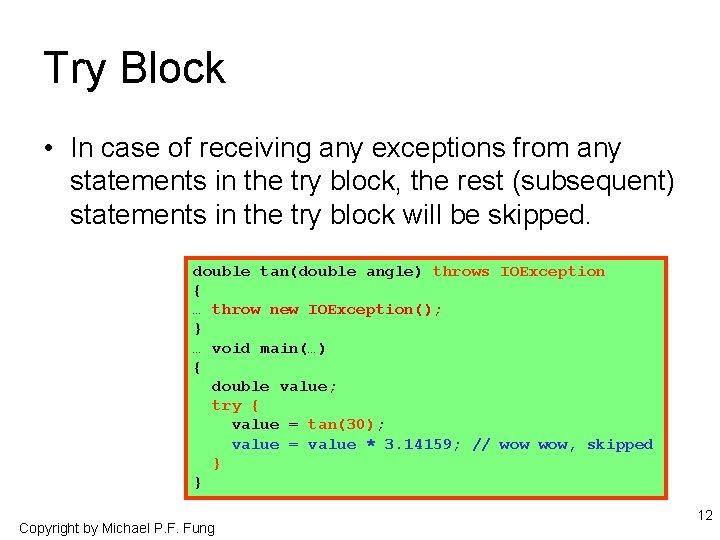 Try Block • In case of receiving any exceptions from any statements in the