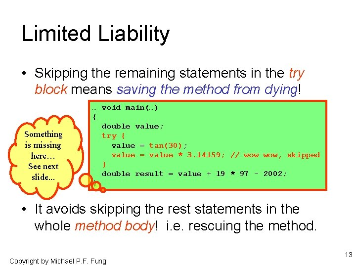 Limited Liability • Skipping the remaining statements in the try block means saving the