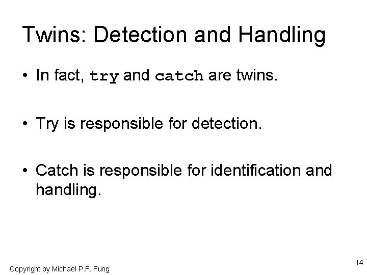 Twins: Detection and Handling • In fact, try and catch are twins. • Try