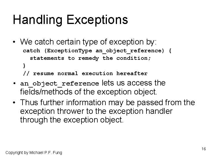 Handling Exceptions • We catch certain type of exception by: catch (Exception. Type an_object_reference)