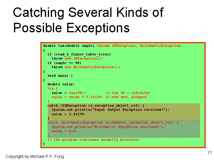 Catching Several Kinds of Possible Exceptions double tan(double angle) throws IOException, Arithmetic. Exception {