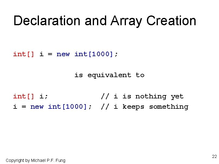 Declaration and Array Creation int[] i = new int[1000]; is equivalent to int[] i;