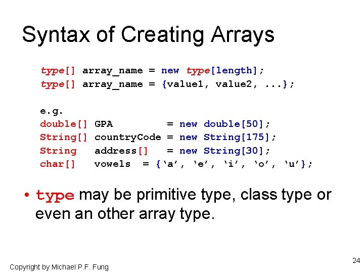 Syntax of Creating Arrays type[] array_name = new type[length]; type[] array_name = {value 1,