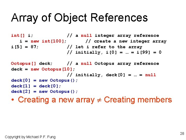 Array of Object References int[] i; // a null integer array reference i =