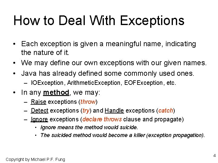 How to Deal With Exceptions • Each exception is given a meaningful name, indicating