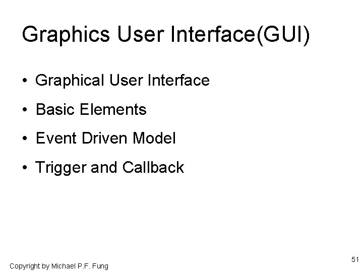 Graphics User Interface(GUI) • Graphical User Interface • Basic Elements • Event Driven Model