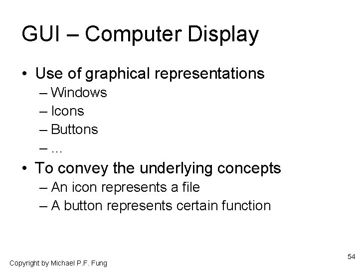 GUI – Computer Display • Use of graphical representations – Windows – Icons –
