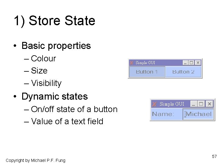 1) Store State • Basic properties – Colour – Size – Visibility • Dynamic