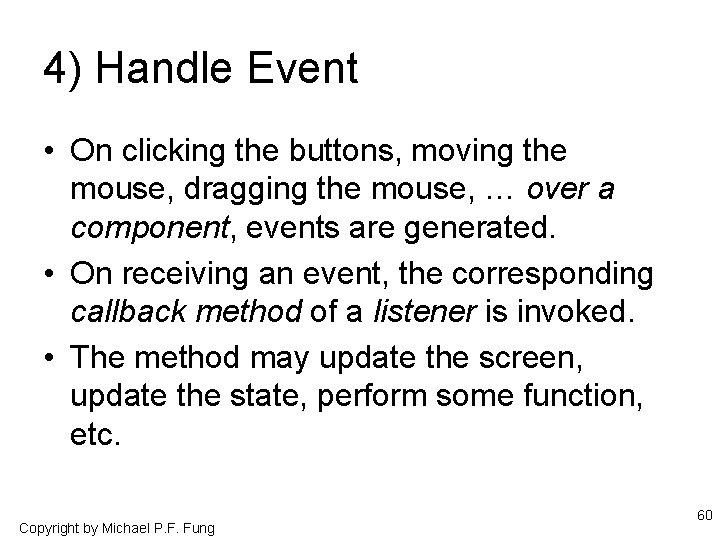 4) Handle Event • On clicking the buttons, moving the mouse, dragging the mouse,