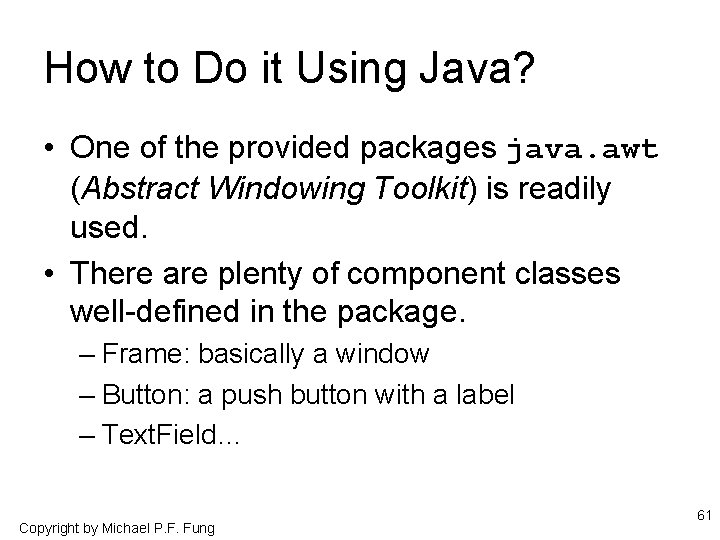 How to Do it Using Java? • One of the provided packages java. awt
