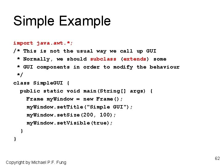 Simple Example import java. awt. *; /* This is not the usual way we