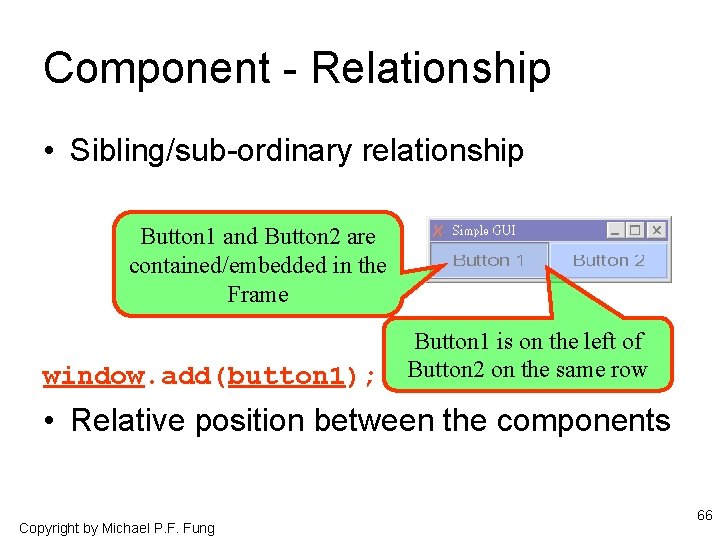Component - Relationship • Sibling/sub-ordinary relationship Button 1 and Button 2 are contained/embedded in