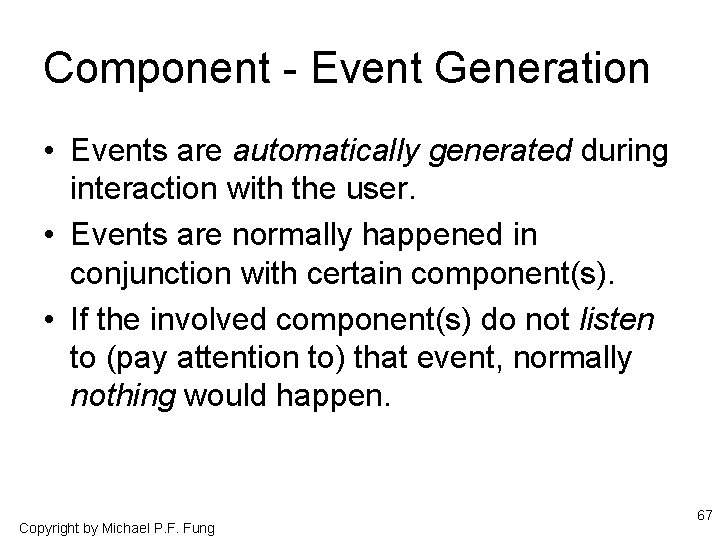 Component - Event Generation • Events are automatically generated during interaction with the user.