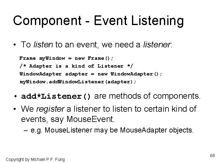 Component - Event Listening • To listen to an event, we need a listener: