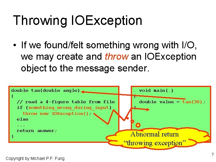 Throwing IOException • If we found/felt something wrong with I/O, we may create and