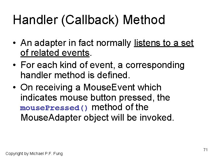 Handler (Callback) Method • An adapter in fact normally listens to a set of