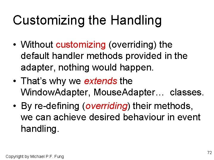 Customizing the Handling • Without customizing (overriding) the default handler methods provided in the