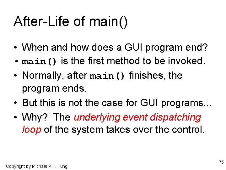 After-Life of main() • When and how does a GUI program end? • main()