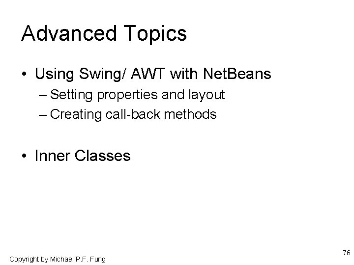 Advanced Topics • Using Swing/ AWT with Net. Beans – Setting properties and layout
