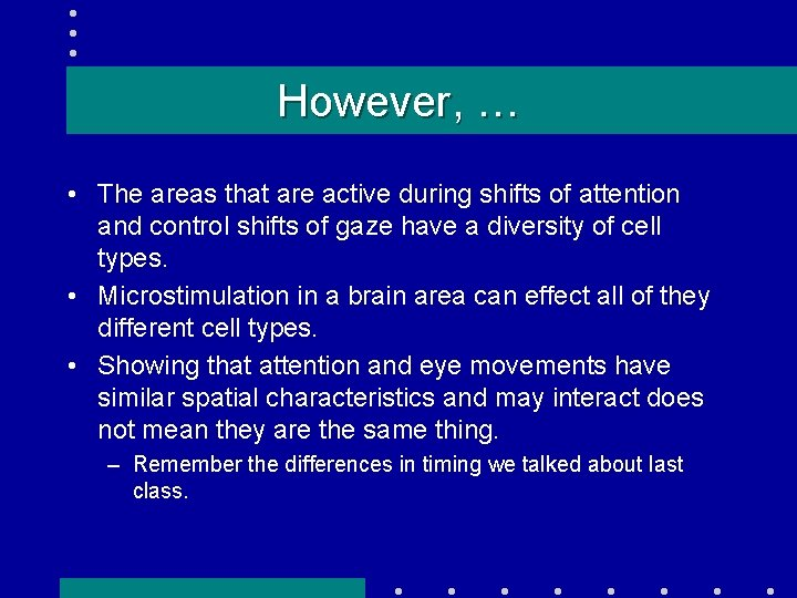 However, … • The areas that are active during shifts of attention and control