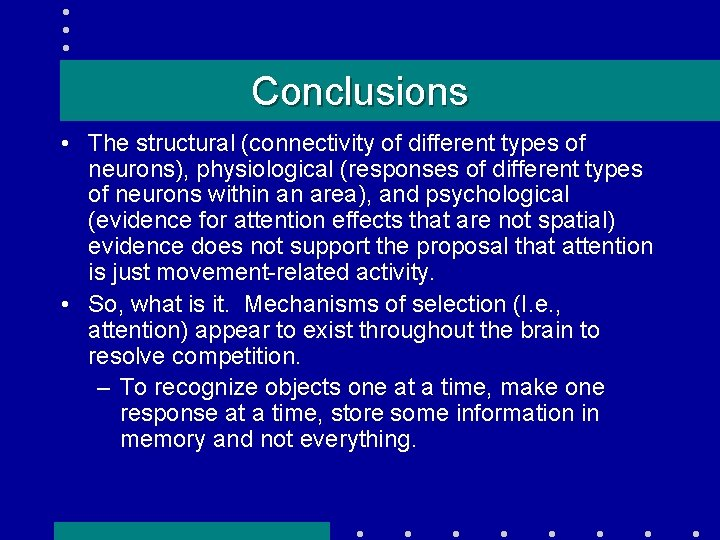 Conclusions • The structural (connectivity of different types of neurons), physiological (responses of different