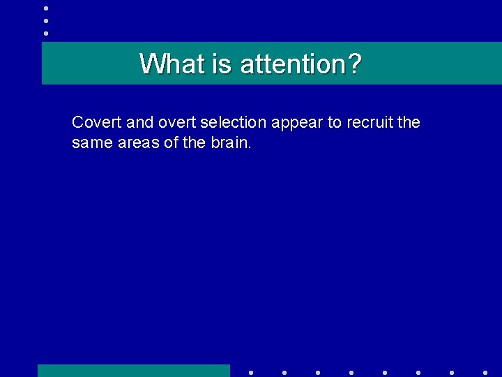 What is attention? Covert and overt selection appear to recruit the same areas of