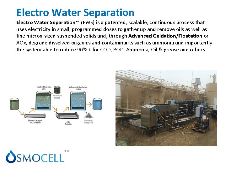 PRODUCTS & SERVICES Electro Water Separation™ (EWS) is a patented, scalable, continuous process that