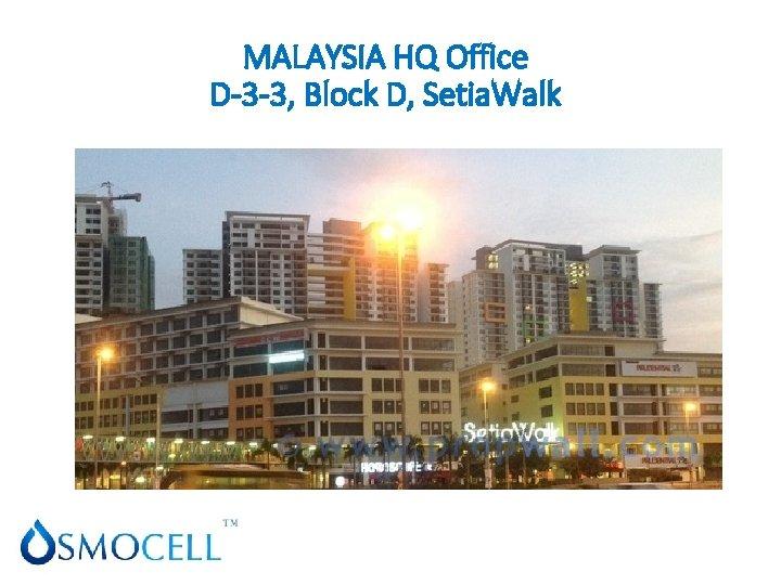 MALAYSIA HQ Office D-3 -3, Block D, Setia. Walk