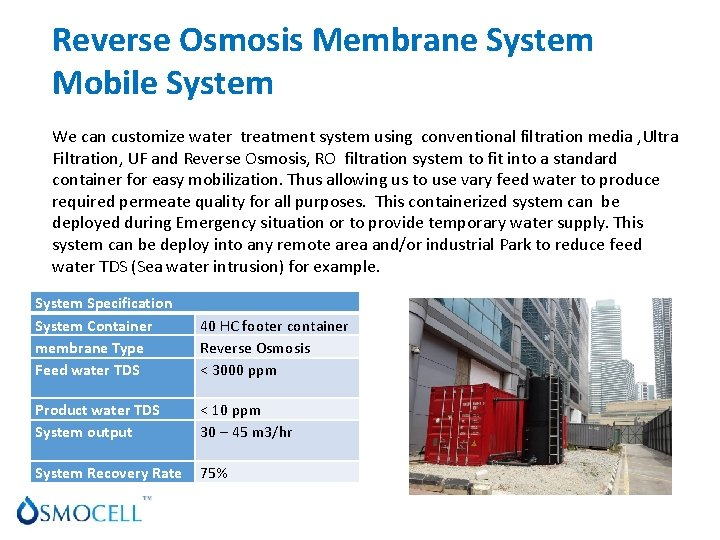 PRODUCTS & SERVICES Reverse Osmosis Membrane System Mobile System We can customize water treatment