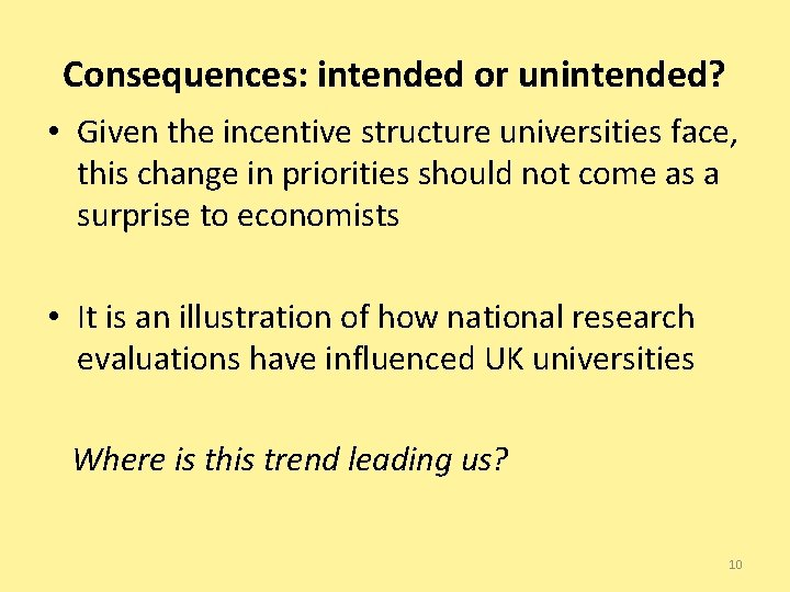 Consequences: intended or unintended? • Given the incentive structure universities face, this change in