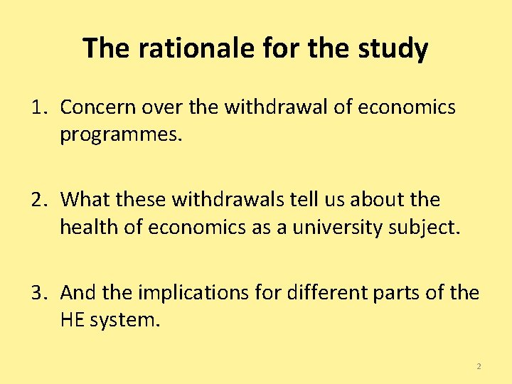 The rationale for the study 1. Concern over the withdrawal of economics programmes. 2.