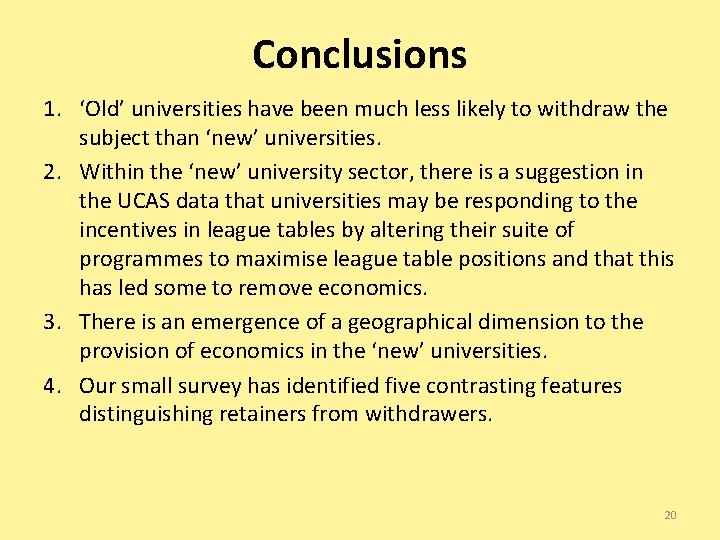 Conclusions 1. 'Old' universities have been much less likely to withdraw the subject than