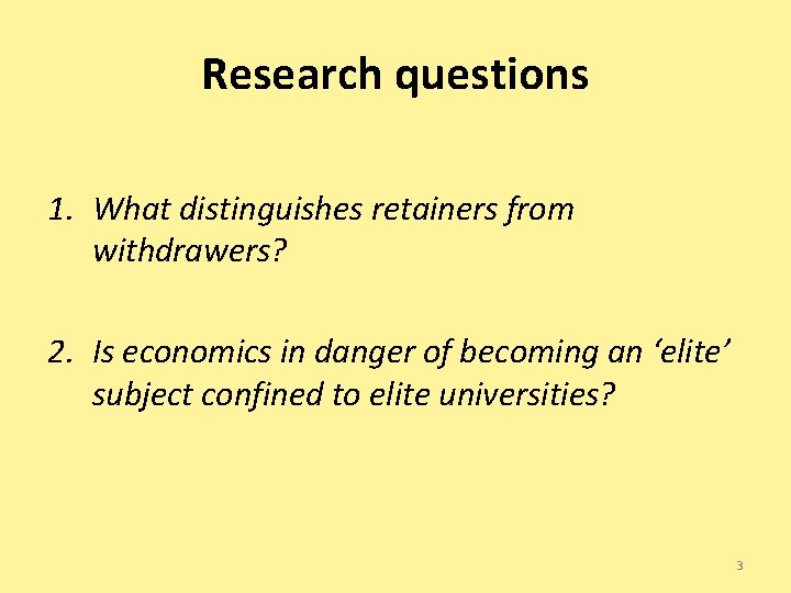Research questions 1. What distinguishes retainers from withdrawers? 2. Is economics in danger of