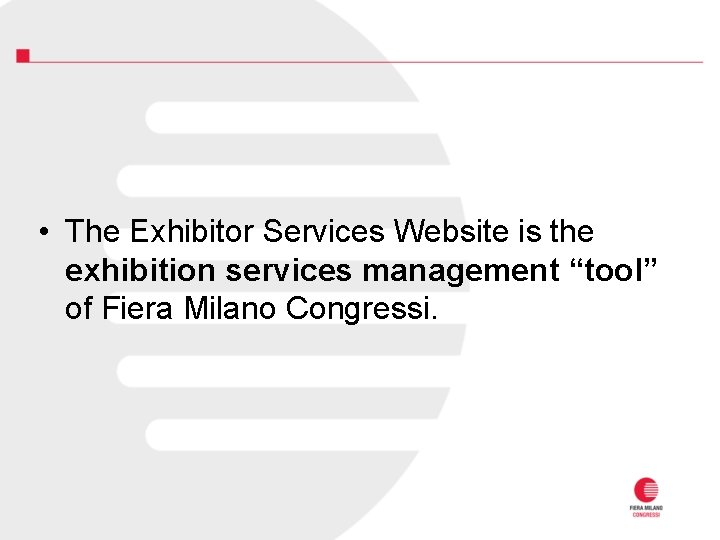 """• The Exhibitor Services Website is the exhibition services management """"tool"""" of Fiera"""