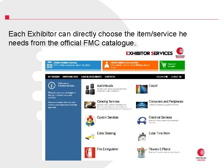 Each Exhibitor can directly choose the item/service he needs from the official FMC catalogue.