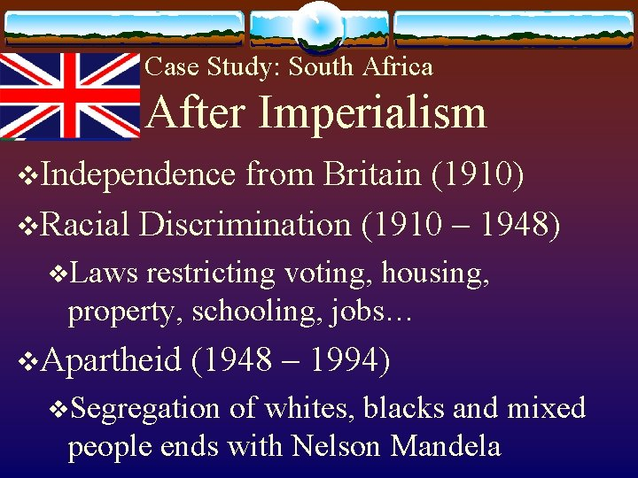 Case Study: South Africa After Imperialism v. Independence from Britain (1910) v. Racial Discrimination