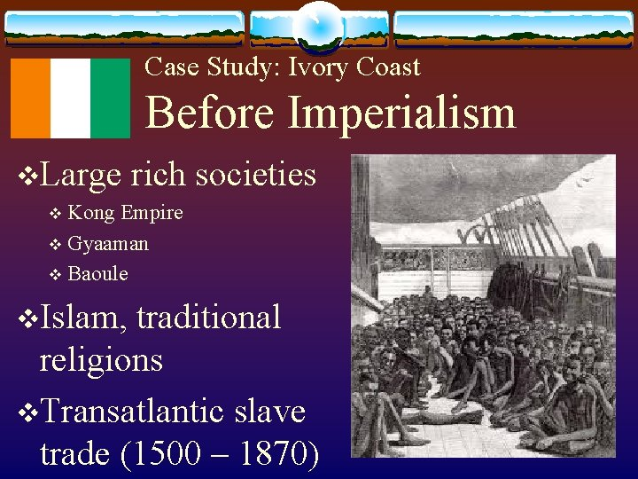 Case Study: Ivory Coast Before Imperialism v. Large rich societies Kong Empire v Gyaaman
