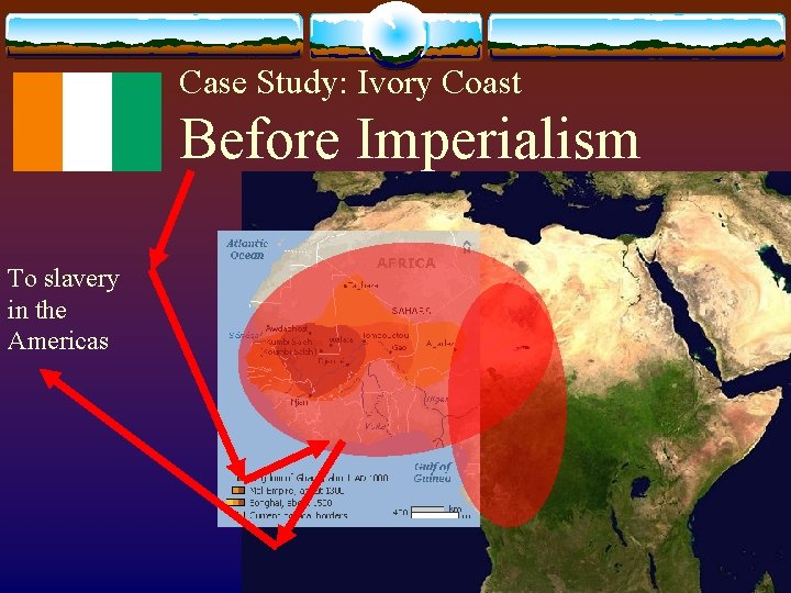 Case Study: Ivory Coast Before Imperialism To slavery in the Americas