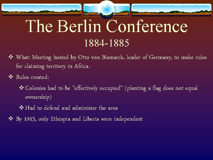 The Berlin Conference 1884 -1885 v What: Meeting hosted by Otto von Bismarck, leader