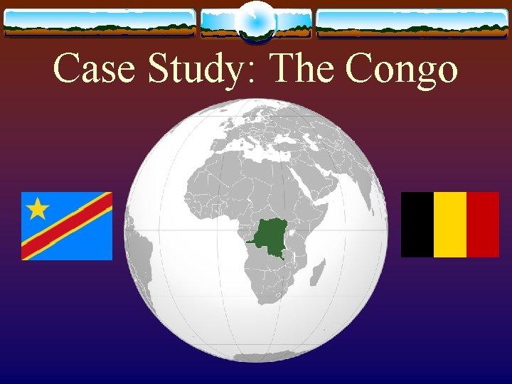 Case Study: The Congo