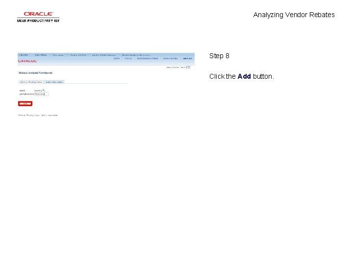 Analyzing Vendor Rebates Step 8 Click the Add button.