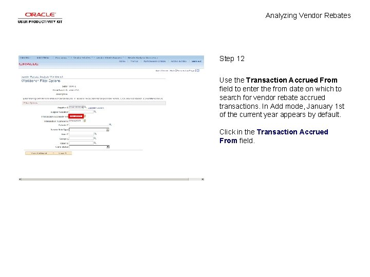 Analyzing Vendor Rebates Step 12 Use the Transaction Accrued From field to enter the