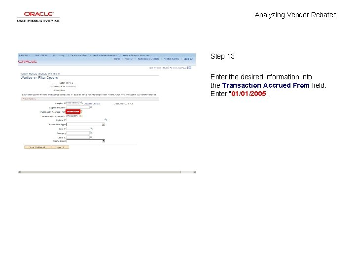 Analyzing Vendor Rebates Step 13 Enter the desired information into the Transaction Accrued From