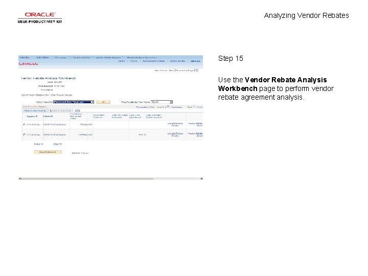 Analyzing Vendor Rebates Step 15 Use the Vendor Rebate Analysis Workbench page to perform